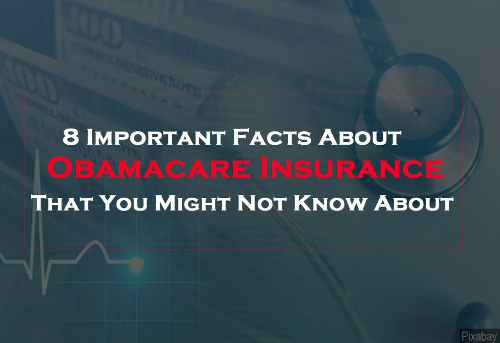 8 Important Facts About Obamacare Insurance That You Might Not Know About