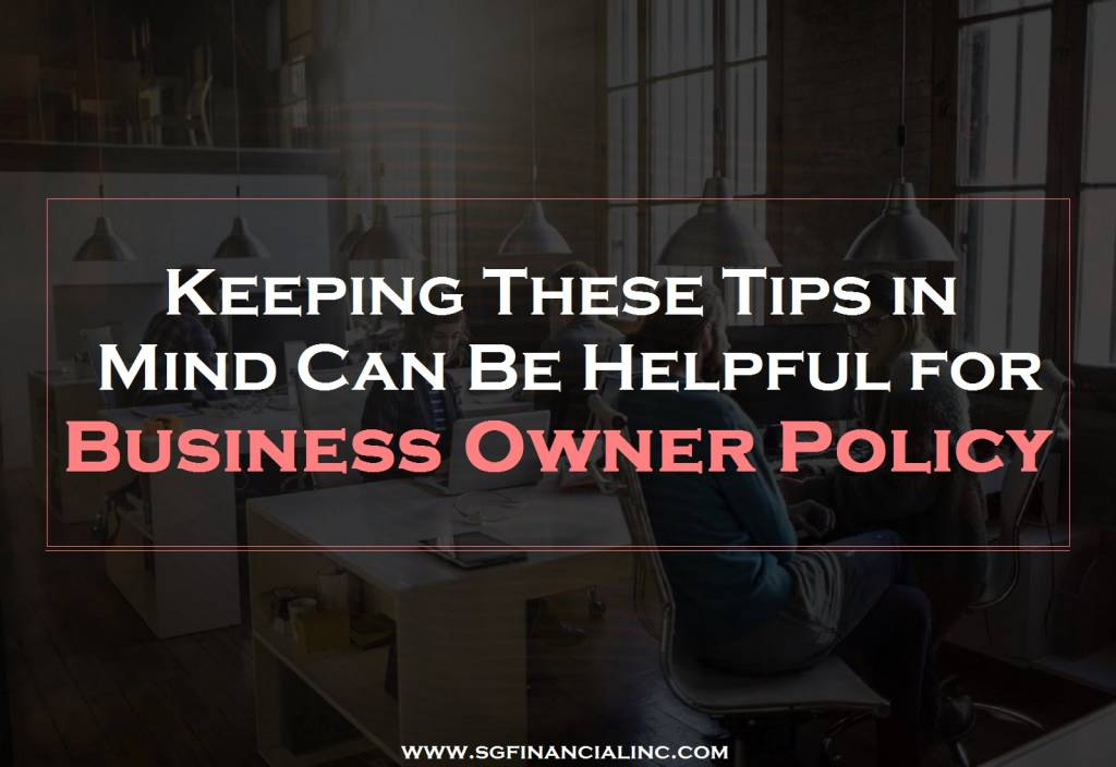 Keeping These Tips in Mind Can Be Helpful for Business Owner Policy