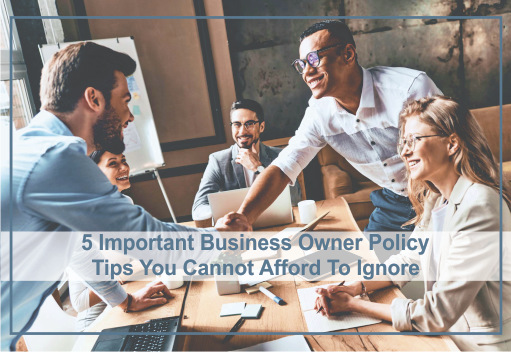 5 Important Business Owner Policy Tips You Cannot Afford to Ignore