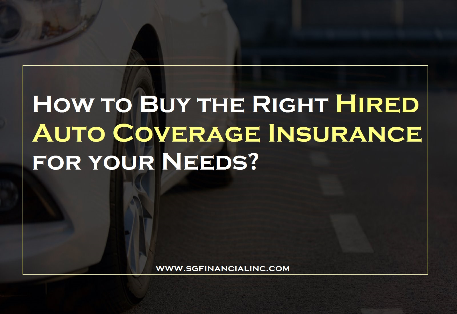 How to Buy the Right Hired Auto Coverage Insurance for your Needs?