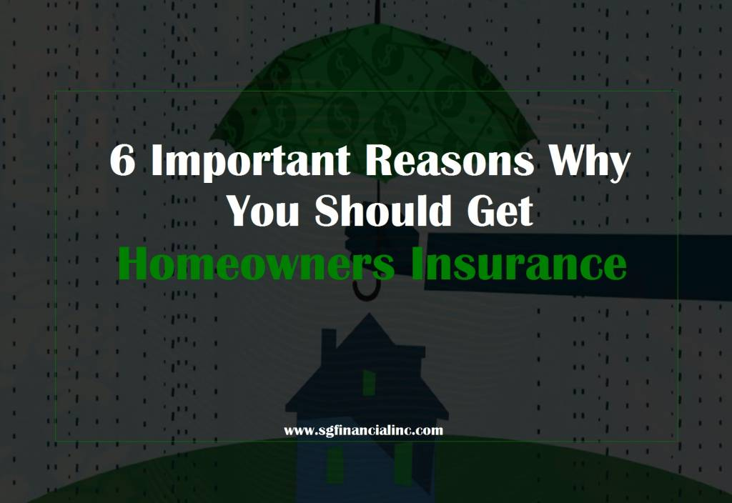 6 Important Reasons Why You Should Get Homeowners Insurance