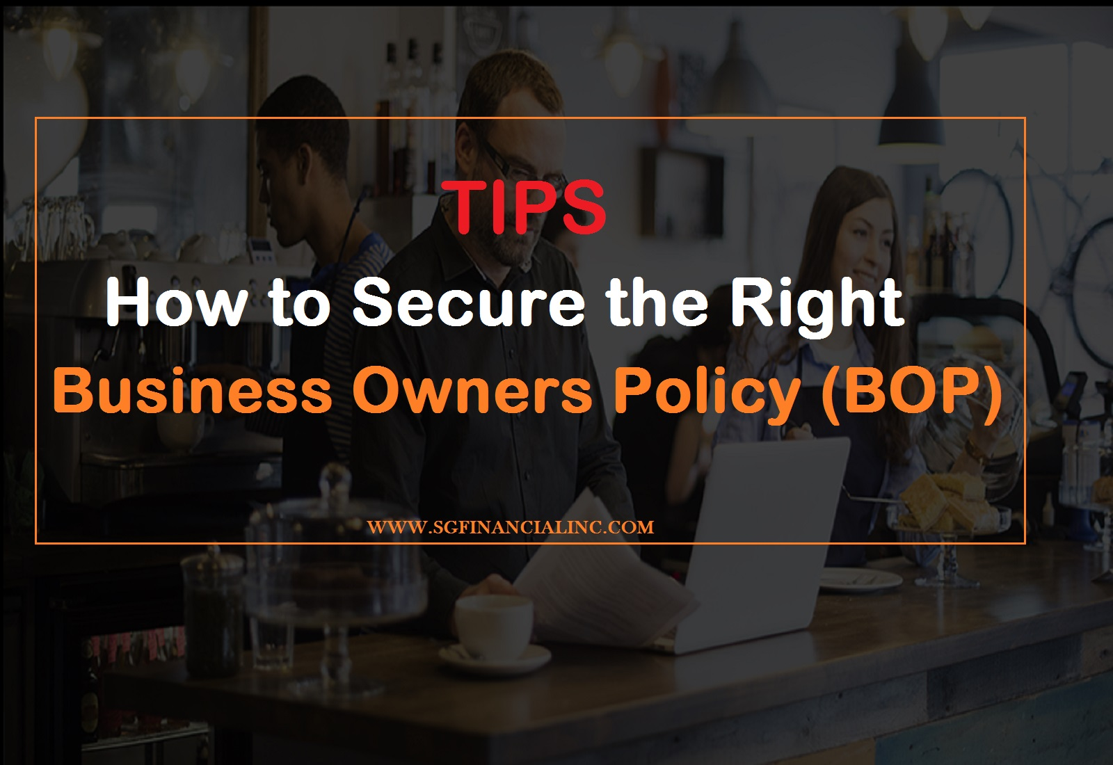 Important Tips on How to Secure the Right Business Owners Policy (BOP)