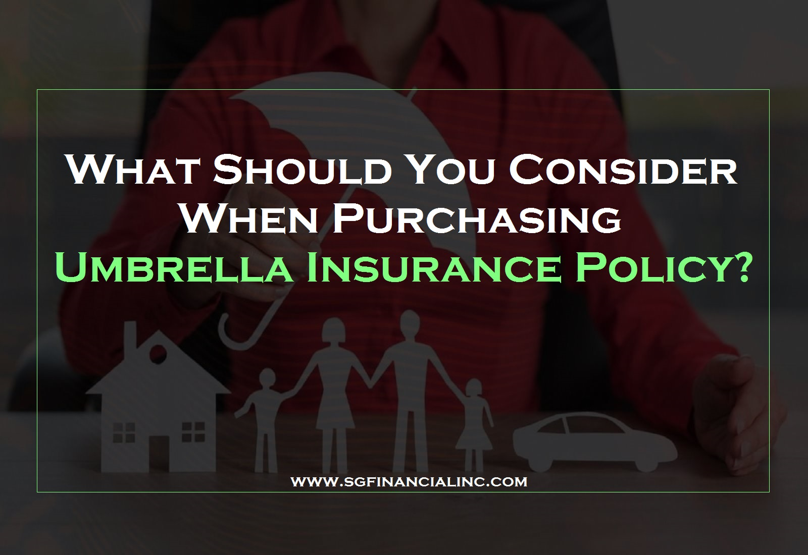 What Should You Consider When Purchasing Umbrella Insurance Policy?
