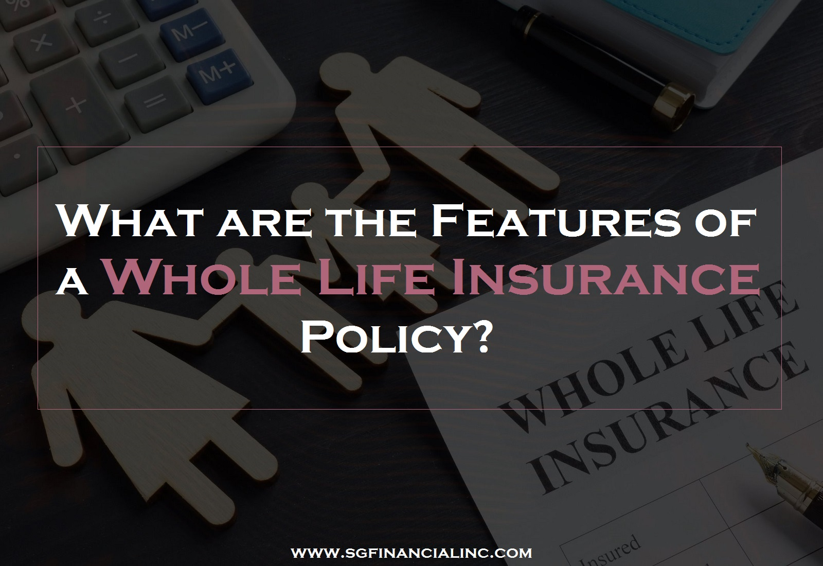 What are the Features of a Whole Life Insurance Policy?