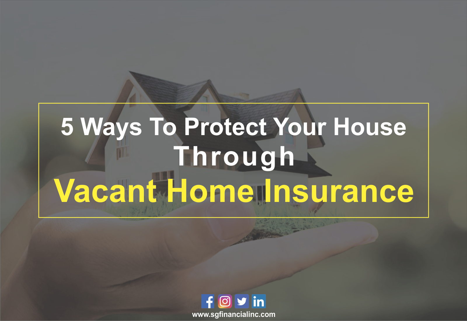 5 Ways to Protect your House Through Vacant Home Insurance