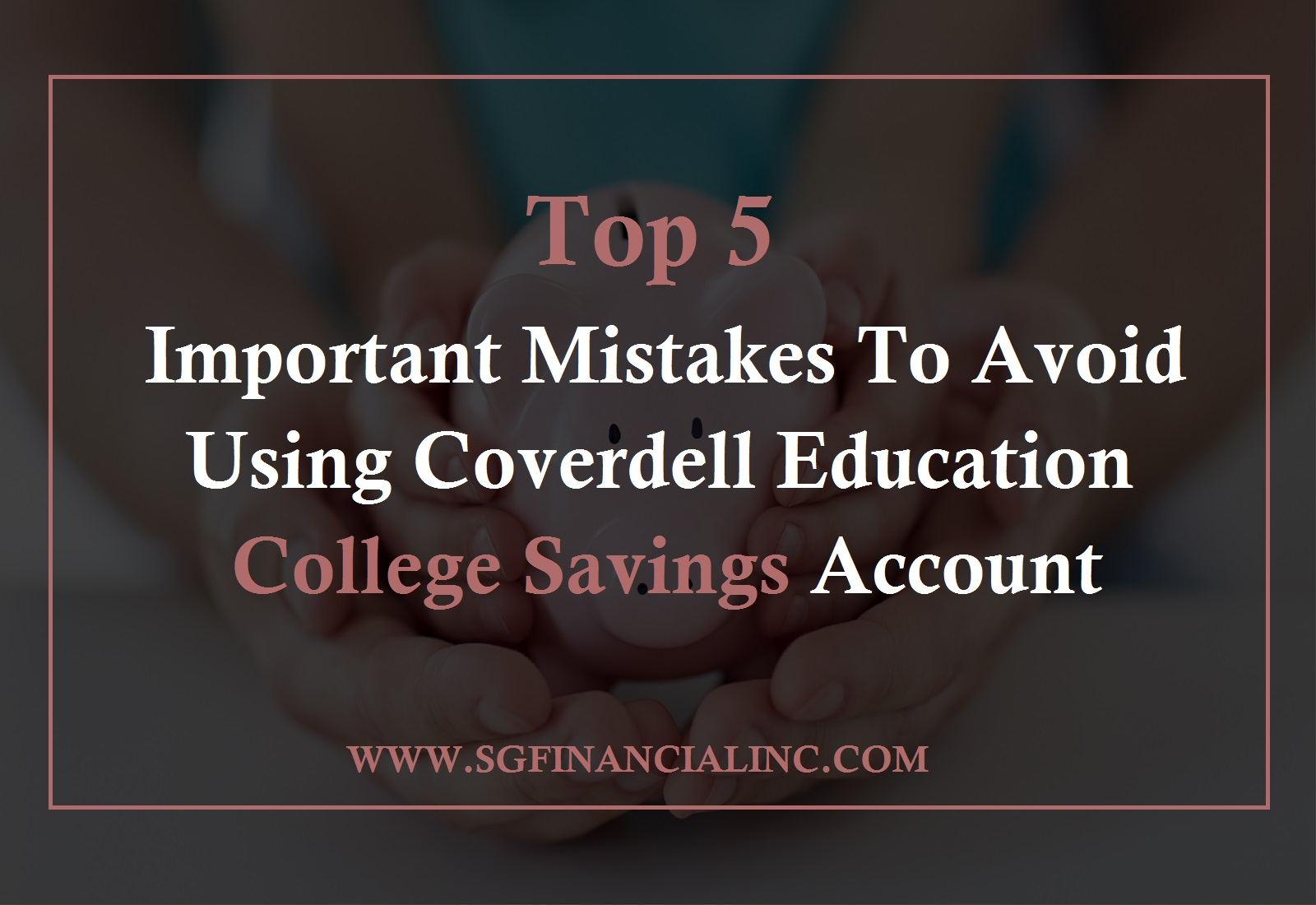 Top 5 Most Important Mistakes to Avoid using Coverdell Education College Savings Account