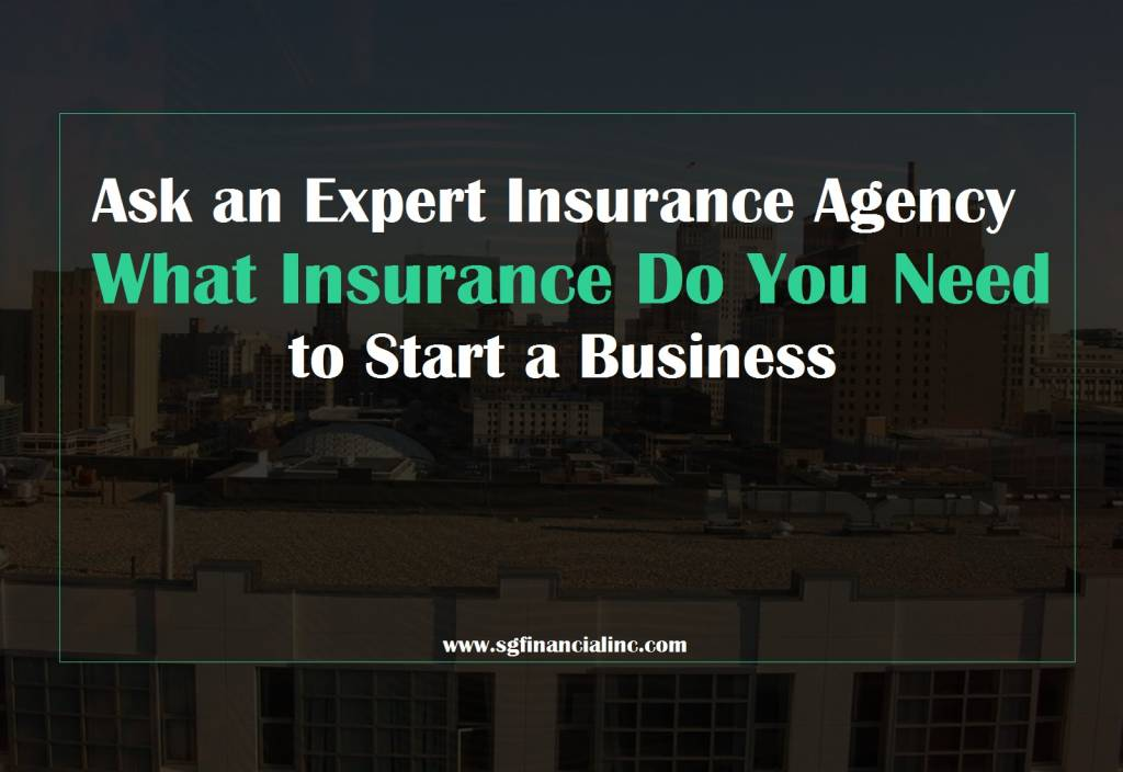 Ask an Expert Insurance Agency What Insurance Do You Need to Start a Business