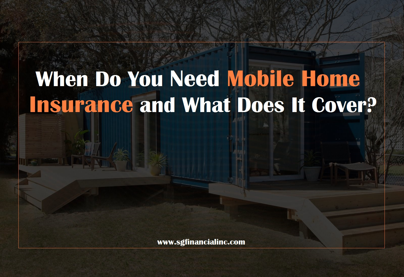 When Do You Need Mobile Home Insurance and What Does It Cover?