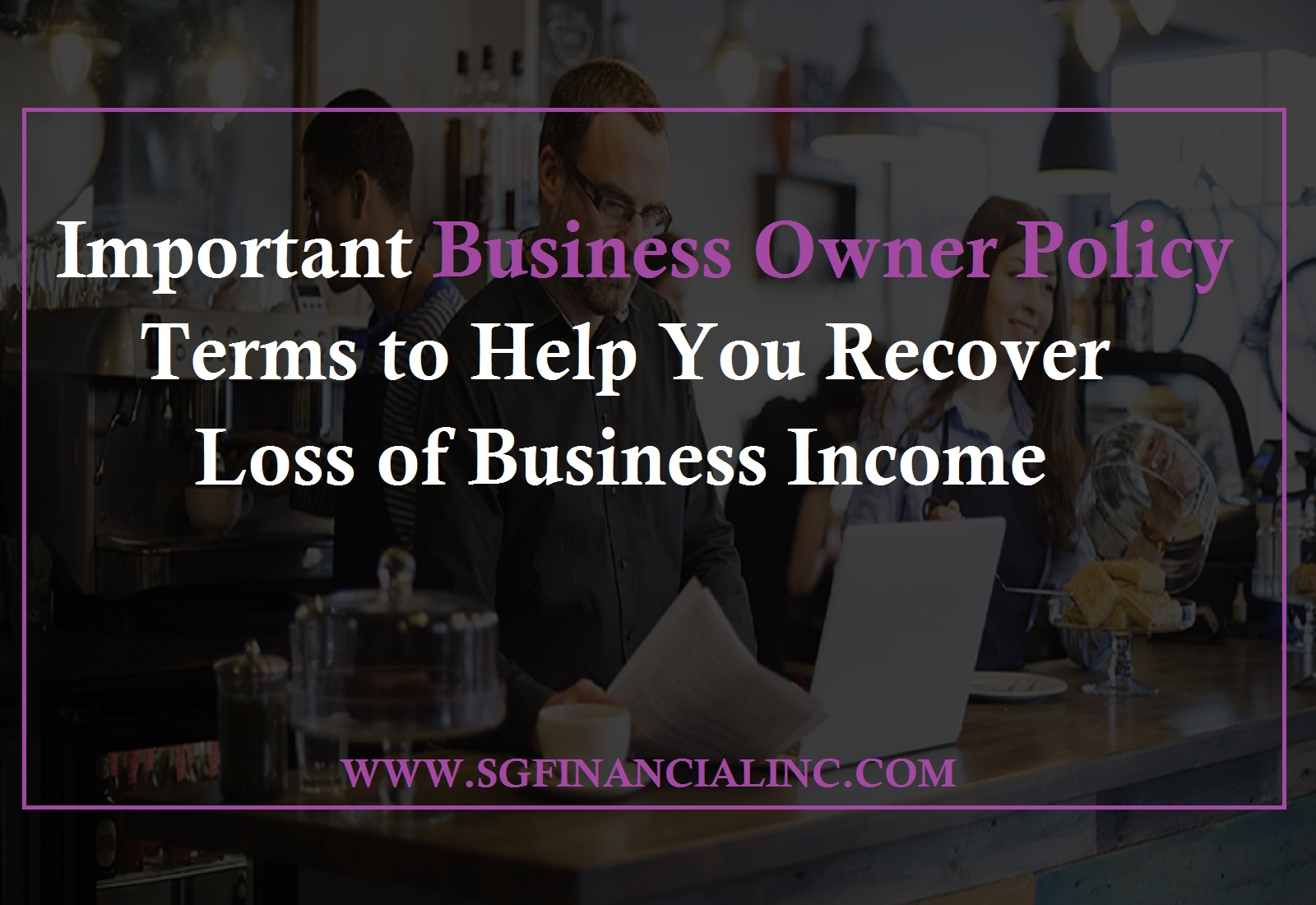 Important Business Owner Policy Terms to Help You Recover Loss of Business Income