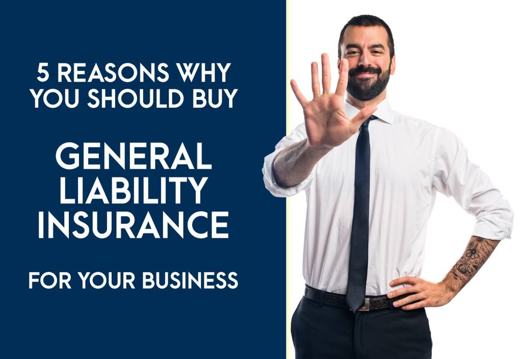 5 Reasons Why You Should Buy General Liability Insurance for Your Business