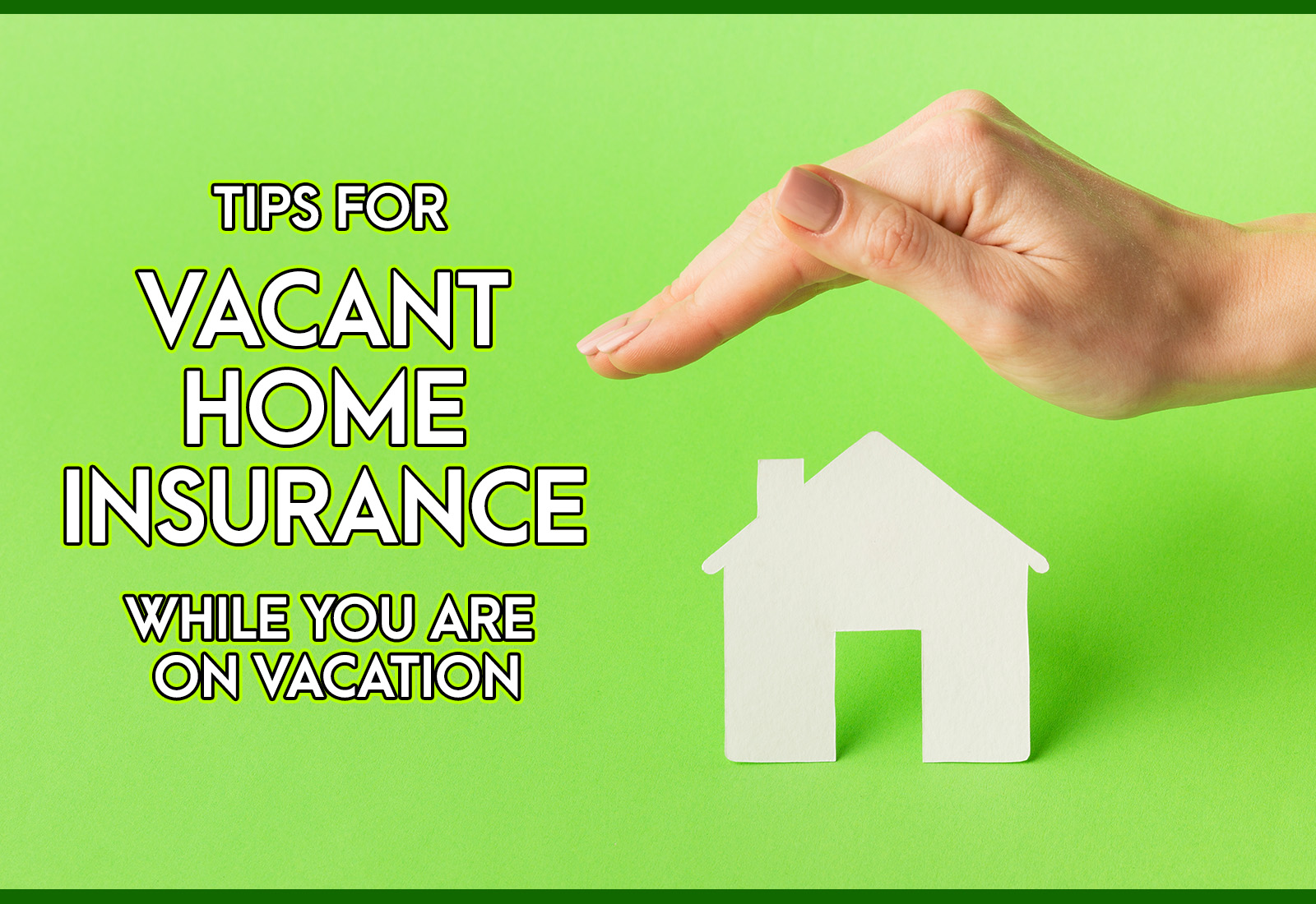 5 Tips for Protecting Your House Through Vacant Home Insurance While You Are on a Vacation