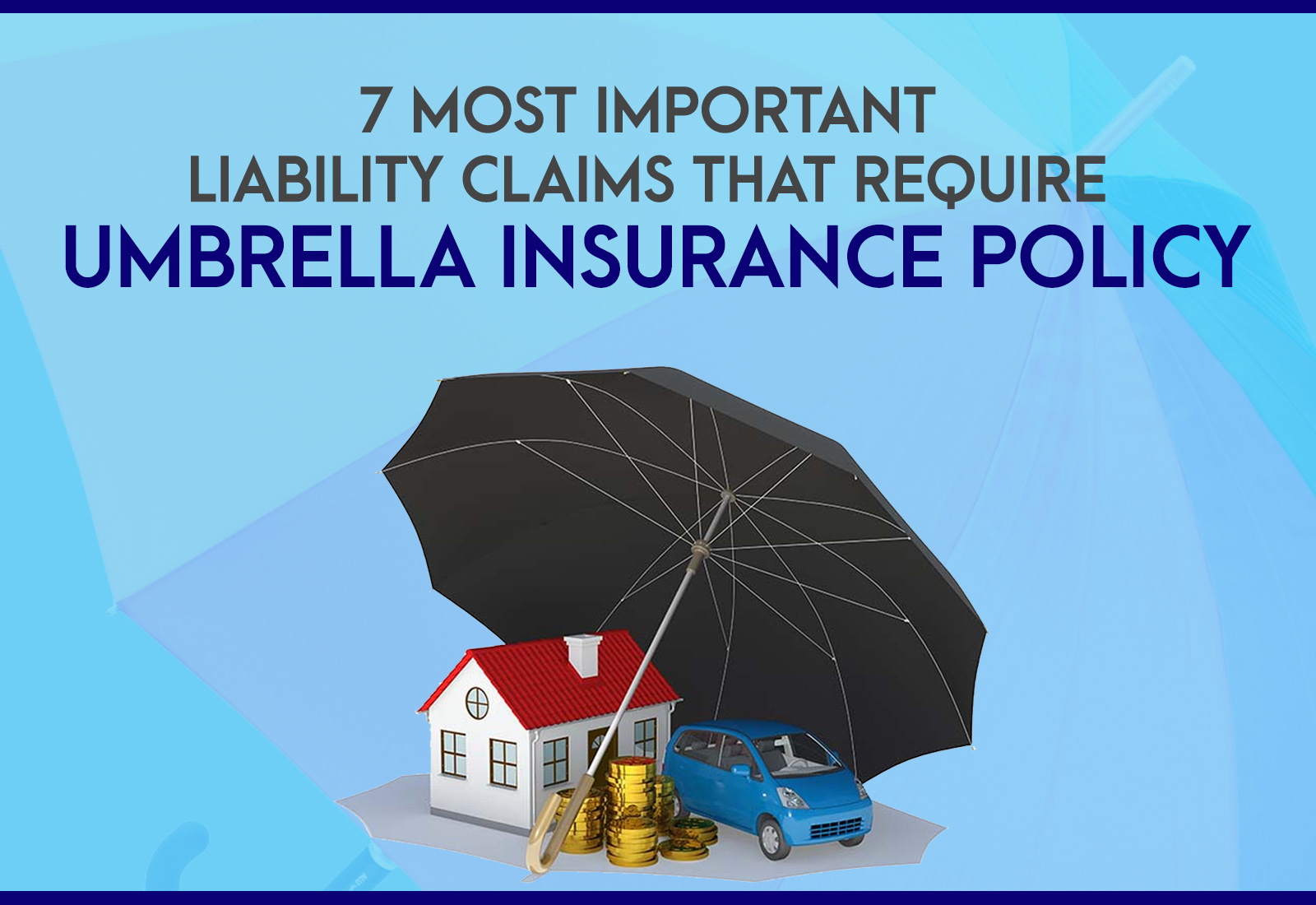 7 Most Important Liability Claims that Require Umbrella Insurance Policy