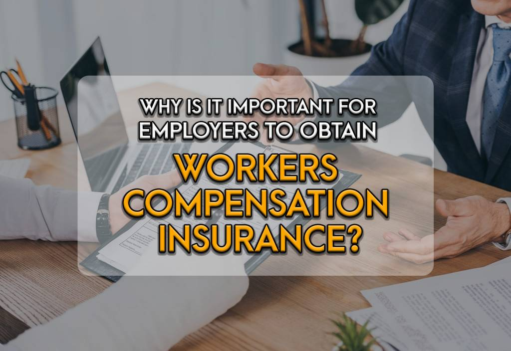 Why is it Important for Employers to Obtain Workers Compensation Insurance?