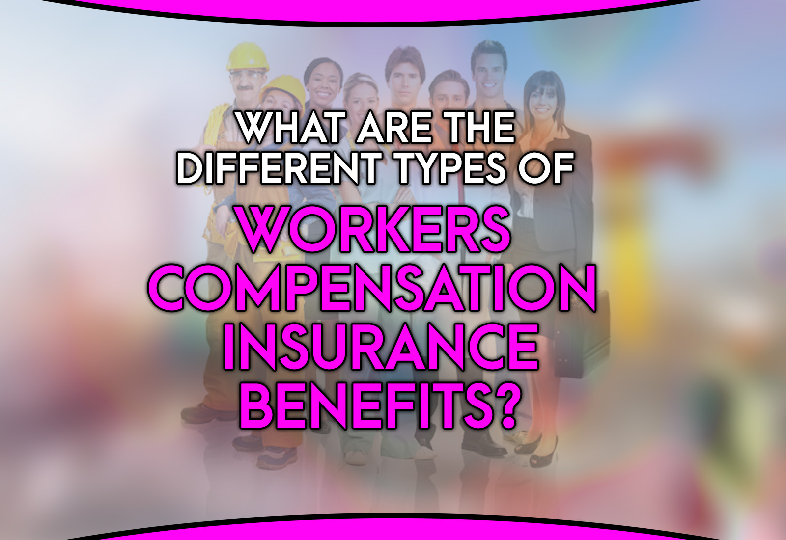 What are the Different Types of Workers Compensation Insurance Benefits?