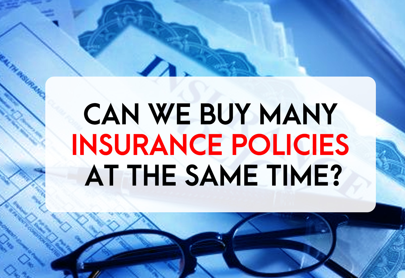 Can We Buy Many Insurance Policies at The Same Time?
