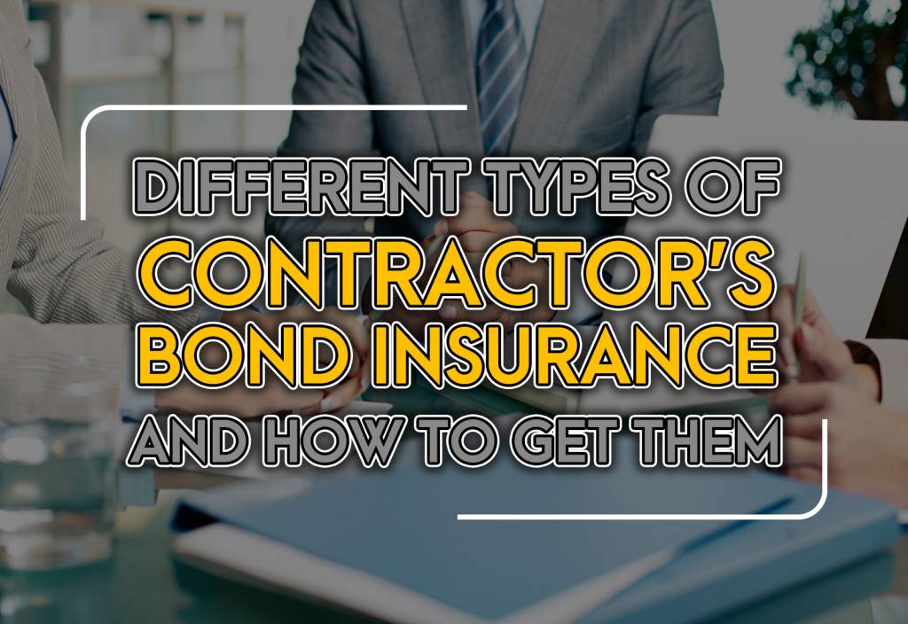 Different Types of Contractor's Bond Insurance and How To Get Them