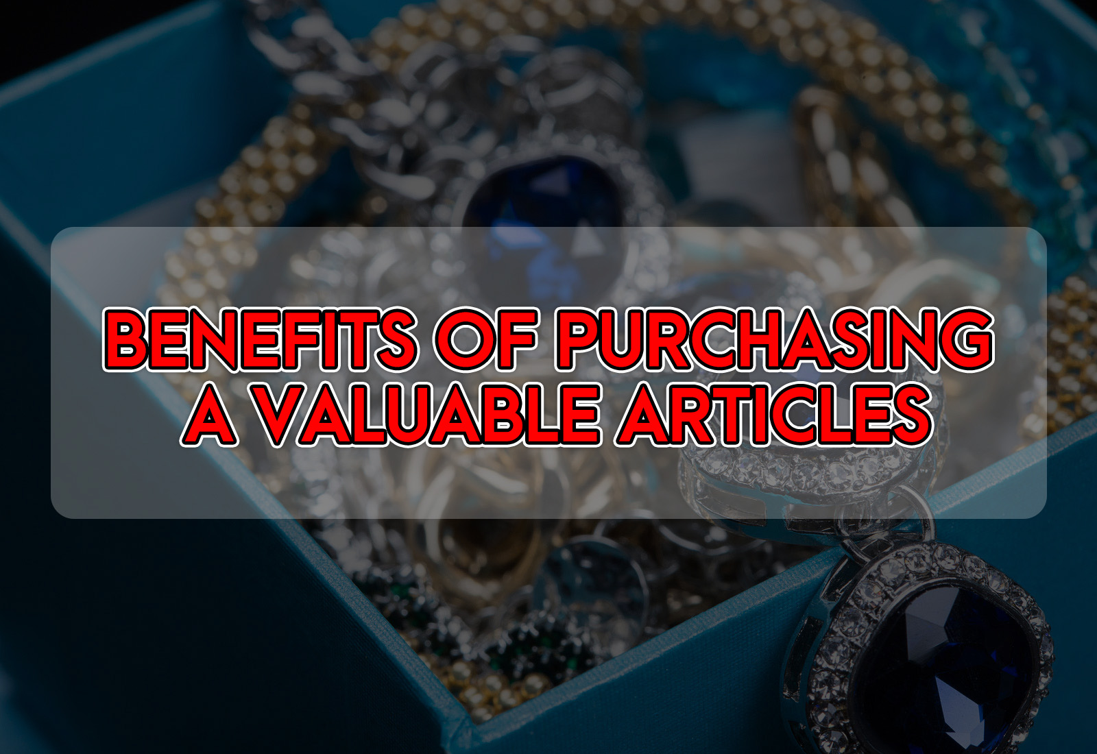 Benefits of Purchasing a Valuable Articles Insurance