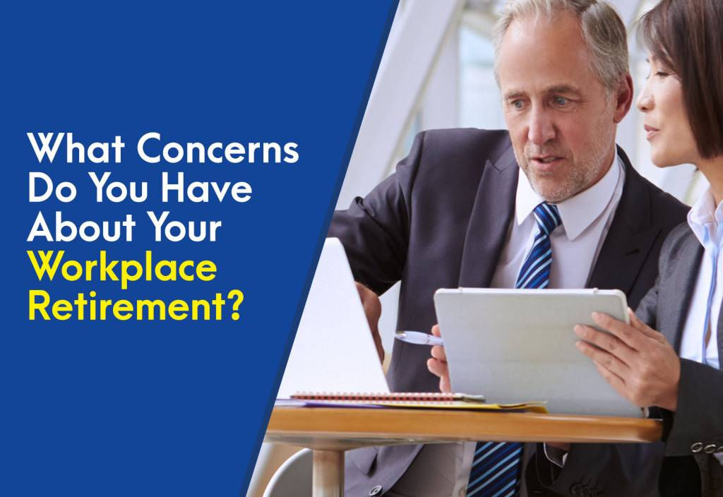 What Concerns Do You Have About Your Workplace Retirement?