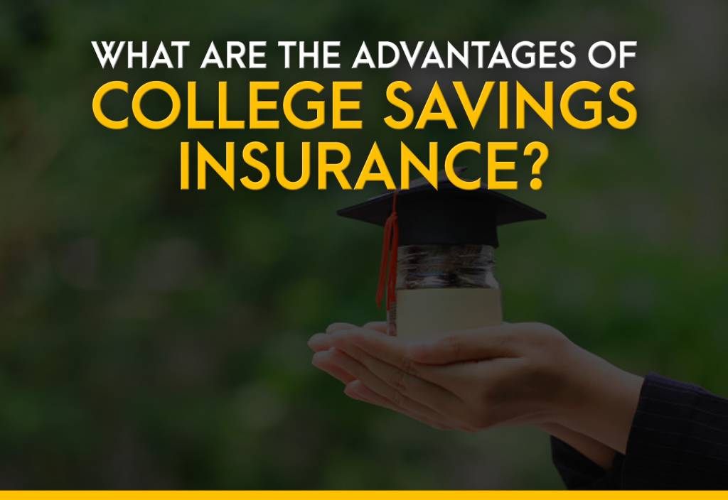 What Are the Advantages of College Savings Insurance?