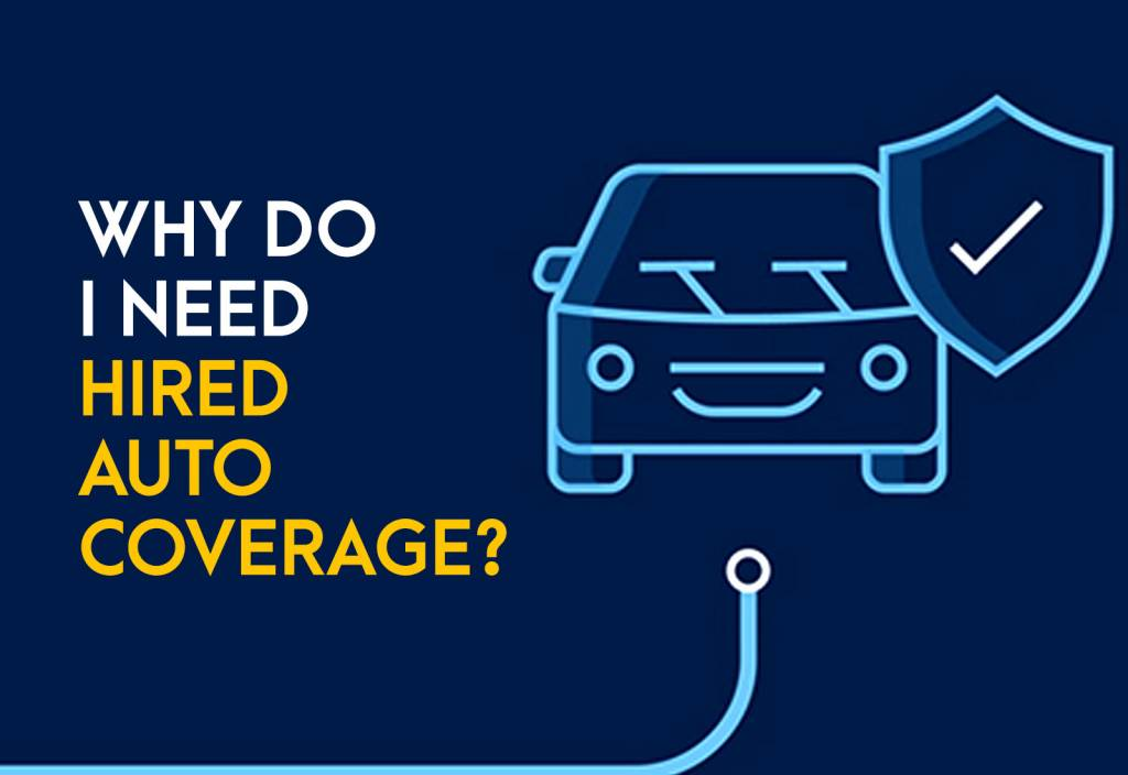Why Do I Need to Buy and Utilize Hired Auto Coverage?