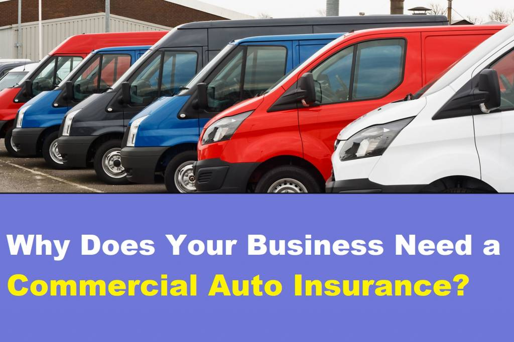 Why Does Your Business Need a Commercial Auto Insurance?