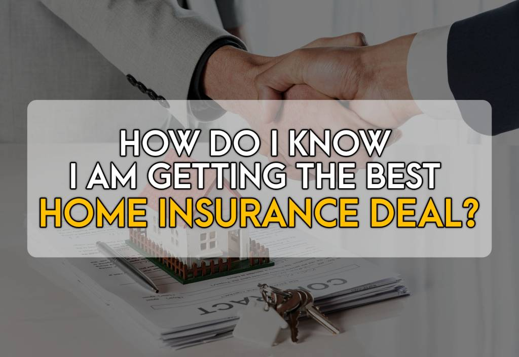 How Do I Know I Am Getting the Best Home Insurance Deal?