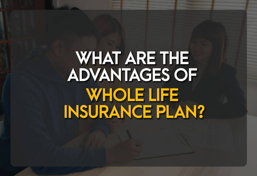 What are the Advantages of Whole Life Insurance Plan?