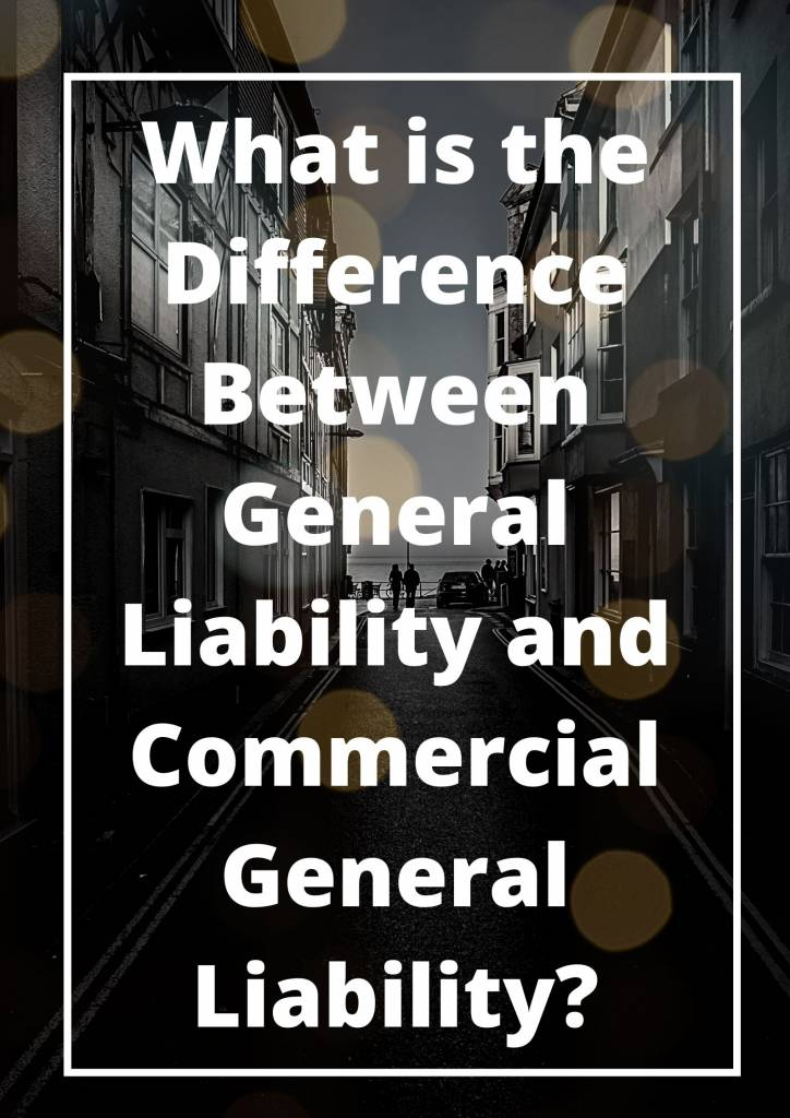 What is the Difference Between General Liability and Commercial General Liability?