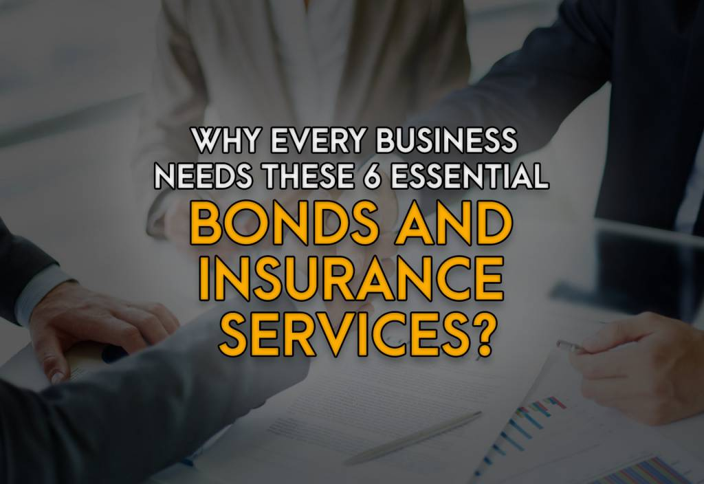 Why Every Business Needs These 6 Essential Bonds and Insurance Services?