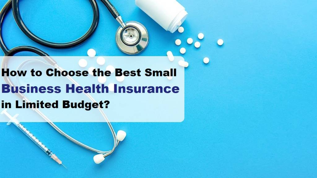 How to Choose the Best Small Business Health Insurance in Limited Budget?